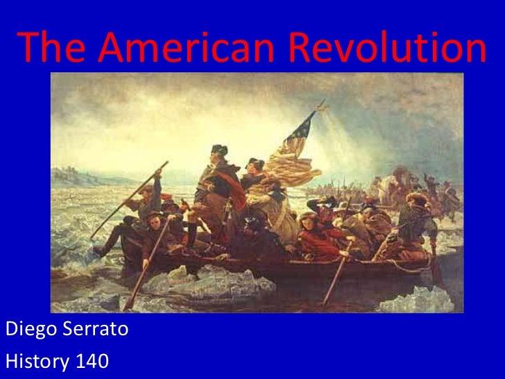 The American Revolution <br />Diego Serrato<br />History 140<br />