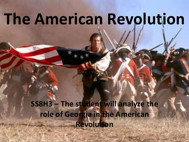 The American Revolution  SS8H3 – The student will analyze the role of Georgia in the American Revolution