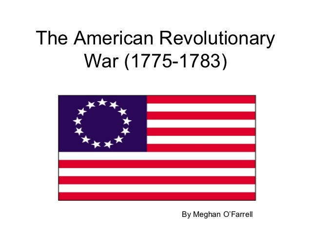 The American Revolutionary     War (1775-1783)               By Meghan O'Farrell