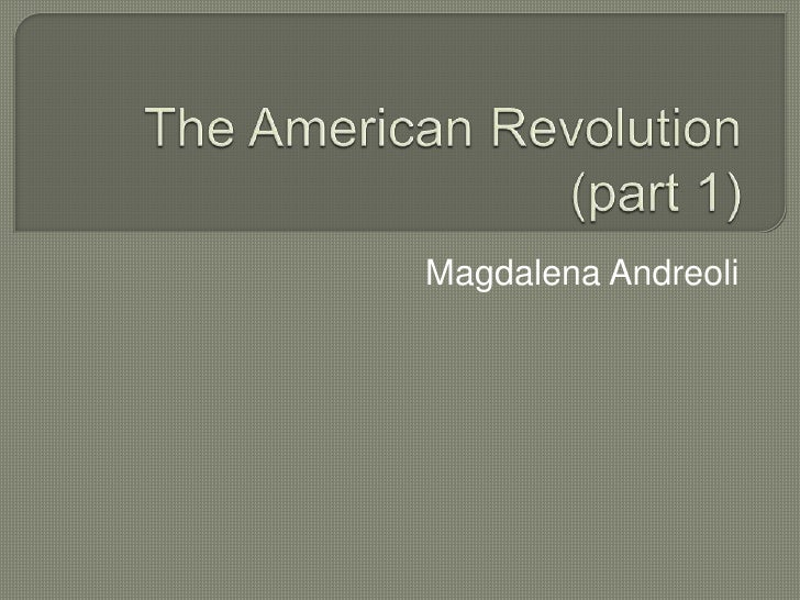 The American Revolution (part 1)<br />Magdalena Andreoli<br />