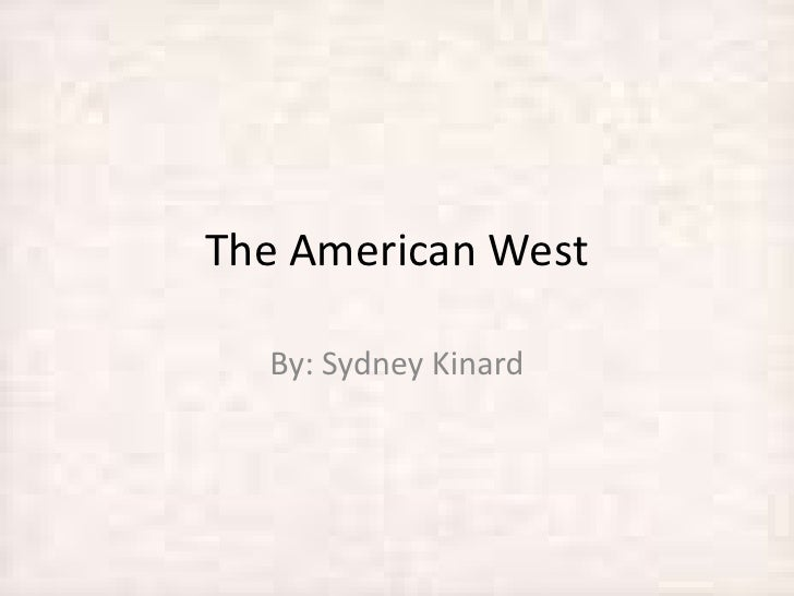 The American West<br />By: Sydney Kinard<br />