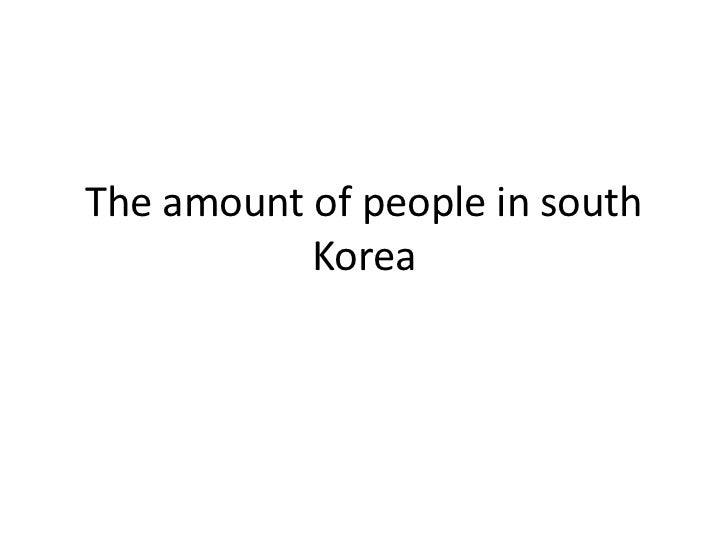 The amount of people in south Korea <br />