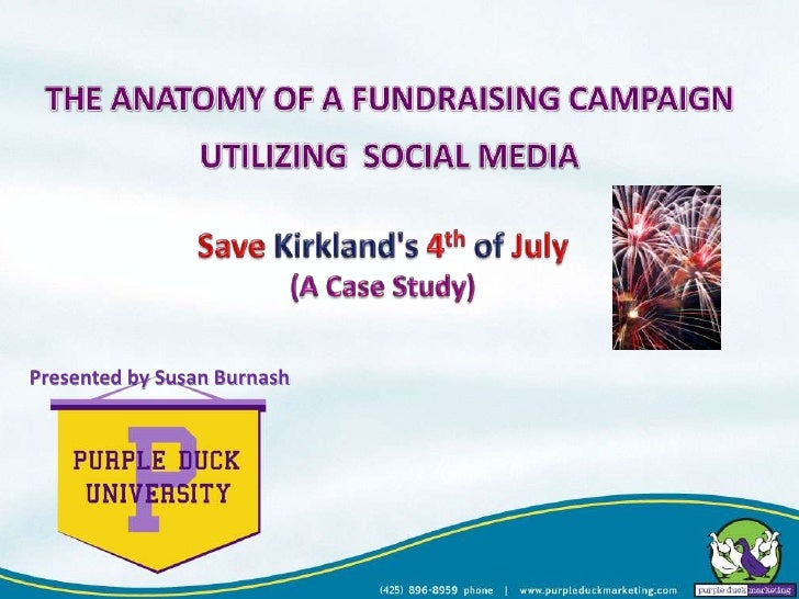 THE ANATOMY OF A FUNDRAISING CAMPAIGN <br />UTILIZING  SOCIAL MEDIA<br />Save Kirkland's 4th of July<br />(A Case Study)<b...