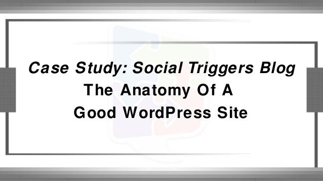 The Anatomy Of A Good WordPress Site Social Triggers Case Study