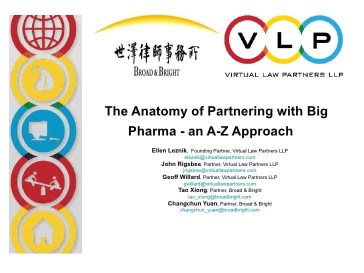 The Anatomy of Partnering with Big    Pharma - an A-Z Approach        Ellen Leznik, Founding Partner, Virtual Law Partners...