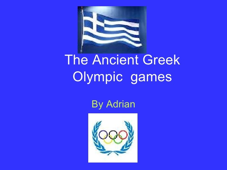 The Ancient Greek Olympic games   By Adrian