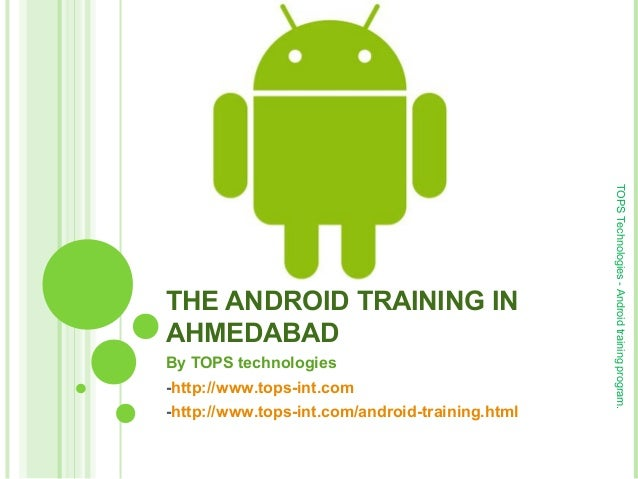 By TOPS technologies -http://www.tops-int.com -http://www.tops-int.com/android-training.html  TOPS Technologies - Android ...