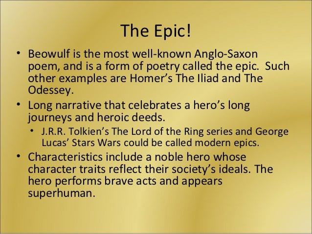 the description of the heroic man of the anglo saxon times in the epic poem beowulf The epic poem beowulf describes the most heroic man of the anglo-saxon times beowulf is the hero he shows that he is a great man by always putting other things before his own needs.