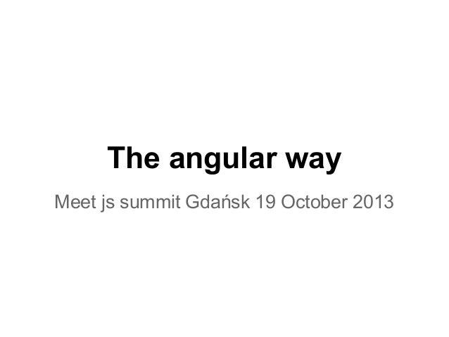 The angular way Meet js summit Gdańsk 19 October 2013