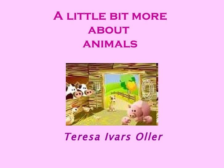 A little bit more about  animals Teresa Ivars Oller