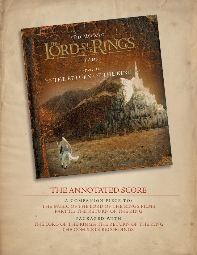THE ANNOTATED SCORE          A c o m pa n i o n p i e c e t o :  The Music of the Lord of the Rings Films      Part III: T...
