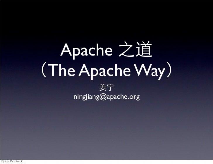 Apache 之道                      (The Apache Way)                                   姜宁                          ningjiang@ap...
