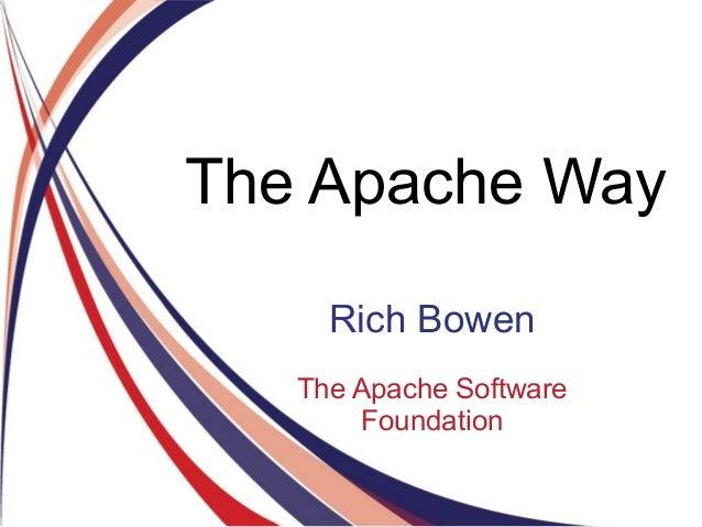 The Apache WayRich BowenThe Apache SoftwareFoundation