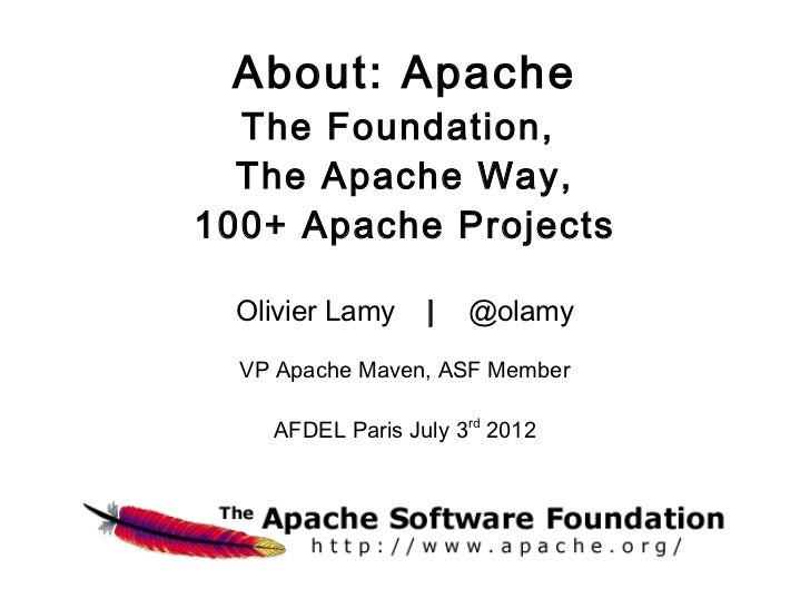 About: Apache  The Foundation,  The Apache Way,100+ Apache Projects  Olivier Lamy    |   @olamy  VP Apache Maven, ASF Memb...