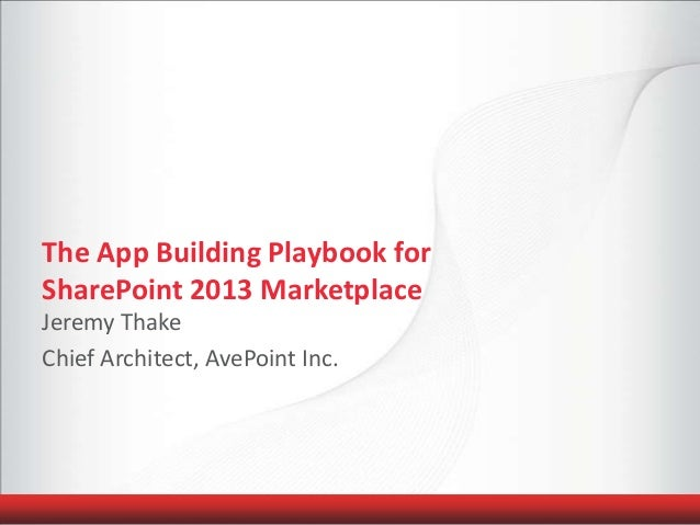 The App Building Playbook forSharePoint 2013 MarketplaceJeremy ThakeChief Architect, AvePoint Inc.