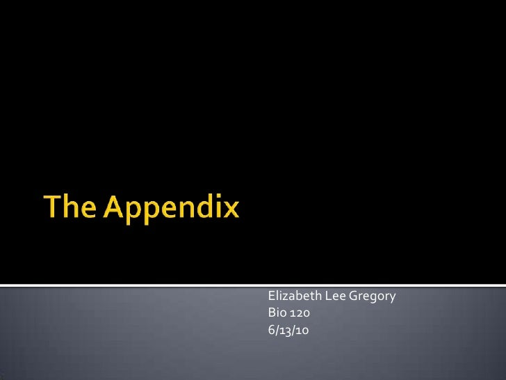 The Appendix<br />Elizabeth Lee Gregory<br />Bio 120<br />6/13/10<br />