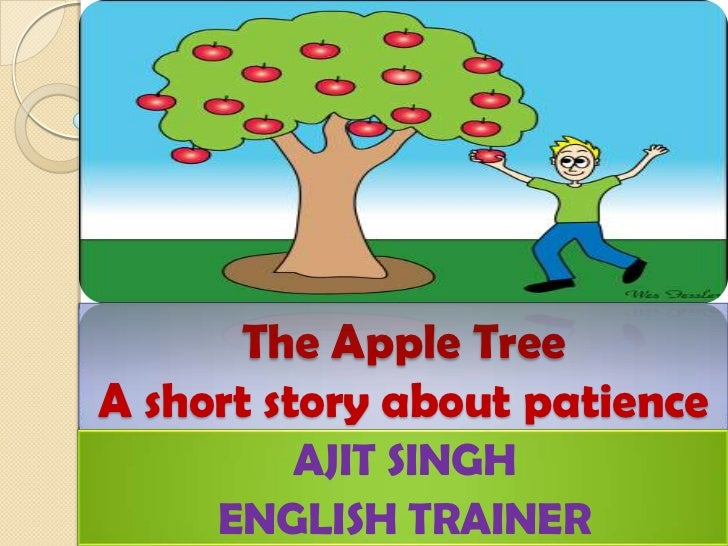 The Apple Tree A short story about patience <br />AJIT SINGH<br />ENGLISH TRAINER<br />