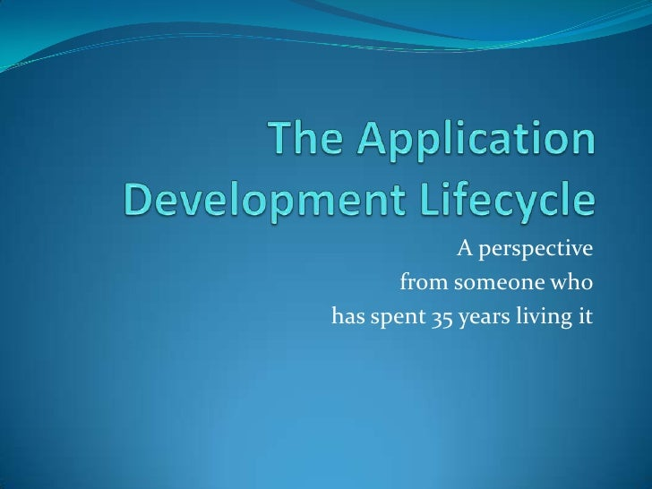 The Application Development Lifecycle<br />A perspective<br />from someone who<br />has spent 35 years living it<br />
