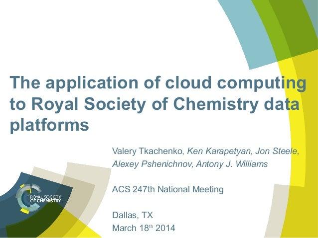 The application of cloud computing to Royal Society of Chemistry data platforms Valery Tkachenko, Ken Karapetyan, Jon Stee...
