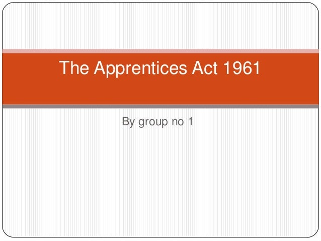 The Apprentices Act 1961       By group no 1