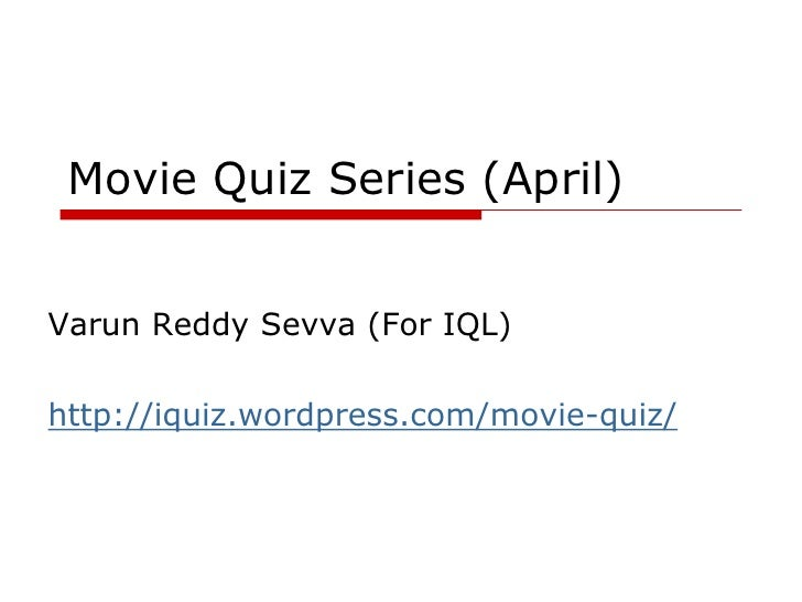Movie Quiz Series (April)   Varun Reddy Sevva (For IQL)  http://iquiz.wordpress.com/movie-quiz/