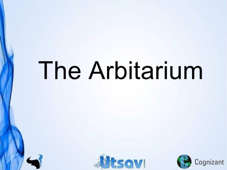 The Arbitarium