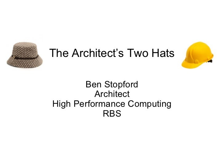 The Architect ' s Two Hats Ben Stopford Architect High Performance Computing RBS