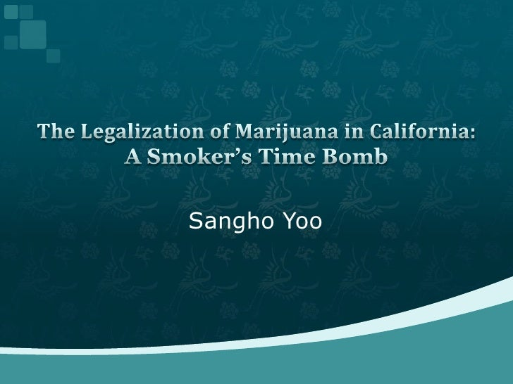 SanghoYoo<br />The Legalization of Marijuana in California:A Smoker's Time Bomb<br />