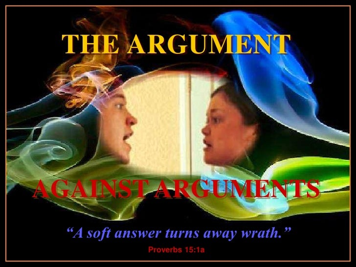 """THE ARGUMENT              Turn on your speakers!          CLICK TO ADVANCE SLIDES AGAINST ARGUMENTS  """"A soft answerstarts ..."""