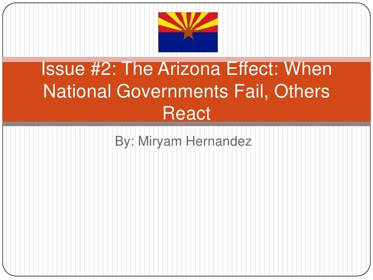 By: Miryam Hernandez<br />Issue #2: The Arizona Effect: When National Governments Fail, Others React <br />