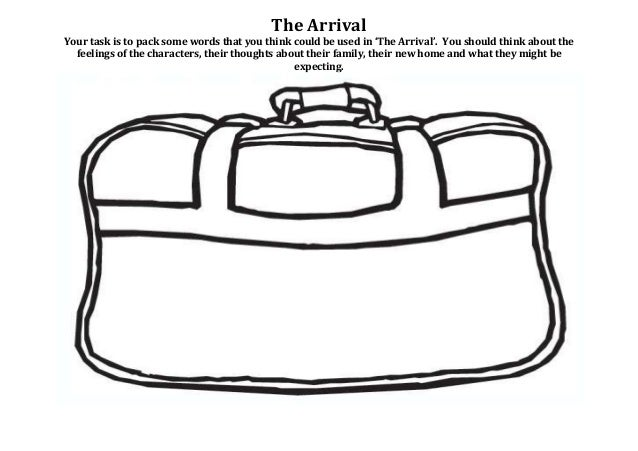 The Arrival Your task is to pack some words that you think could be used in 'The Arrival'. You should think about the feel...