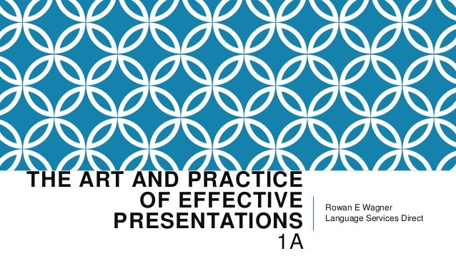 THE ART AND PRACTICE OF EFFECTIVE PRESENTATIONS 1A  Rowan E Wagner Language Services Direct