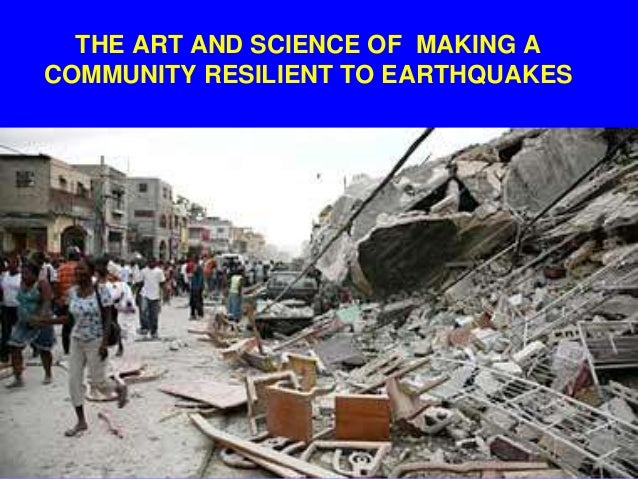 THE ART AND SCIENCE OF MAKING A COMMUNITY RESILIENT TO EARTHQUAKES