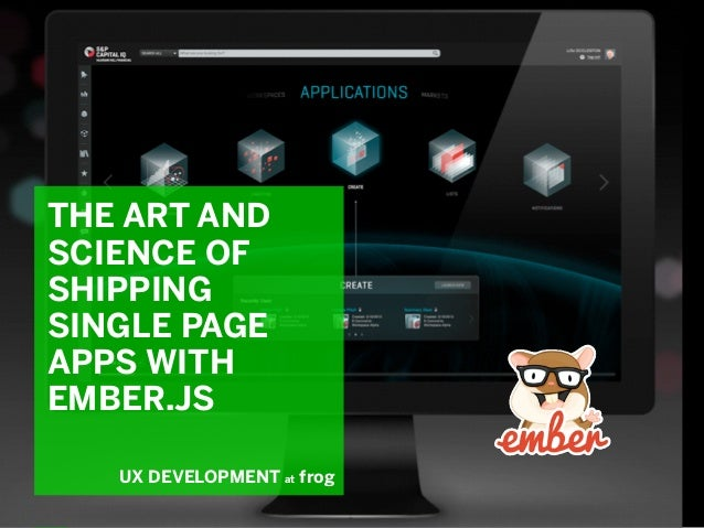 8/6/14 THE ART AND SCIENCE OF SHIPPING SINGLE PAGE APPS WITH EMBER.JS UX DEVELOPMENT at frog