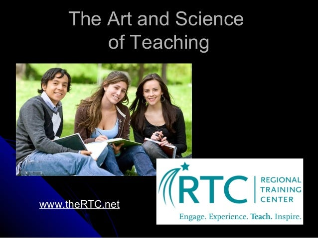 The Art and Science of Teaching  www.theRTC.net