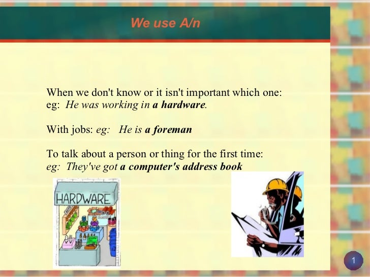 <ul><li>We use A/n </li></ul><ul><li>When we don't know or it isn't important which one:
