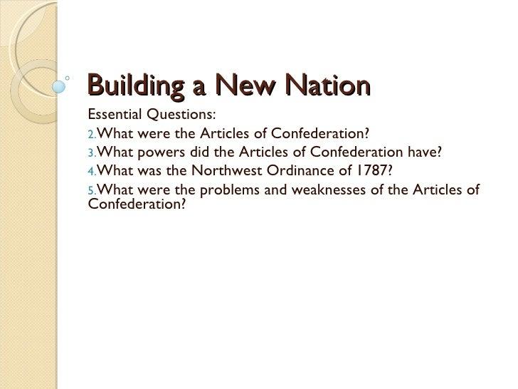 Building a New Nation <ul><li>Essential Questions: </li></ul><ul><li>What were the Articles of Confederation? </li></ul><u...