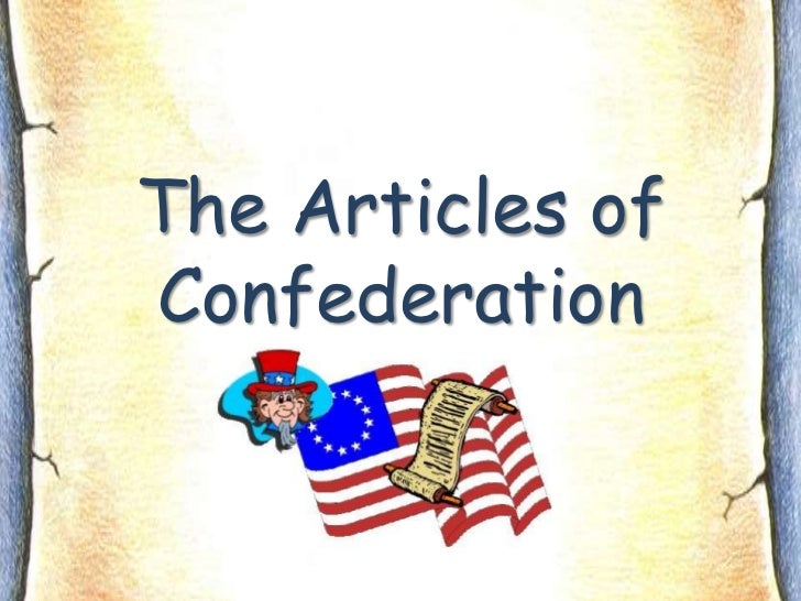 the ineffectiveness of the articles of confederation Articles of confederation -the constitution unit iiput this title on top of the divider  showed ineffectiveness of the articles of confederation no executive.