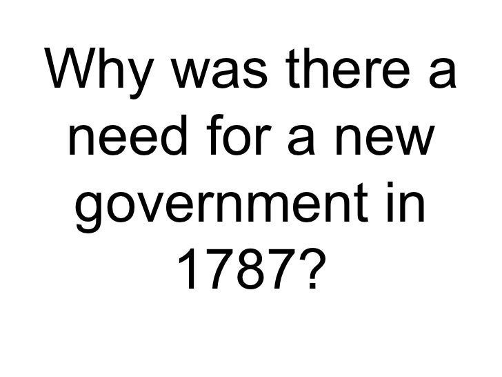 Why was there aneed for a new government in    1787?