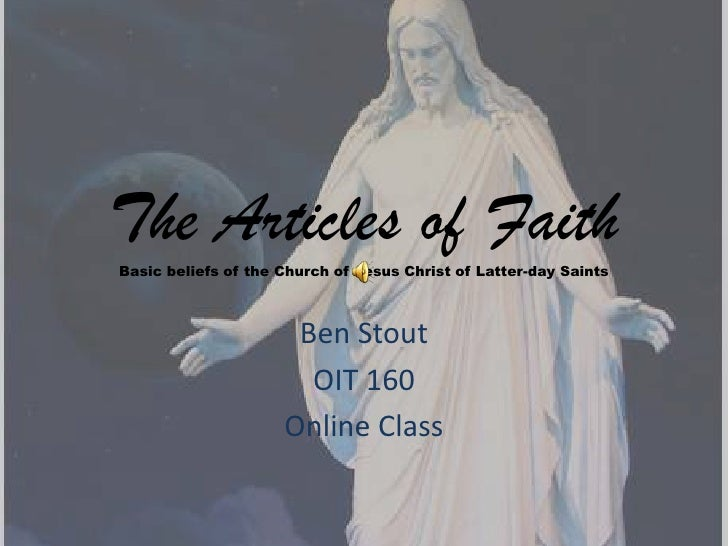 The Articles of Faith Basic beliefs of the Church of Jesus Christ of Latter-day Saints                          Ben Stout ...