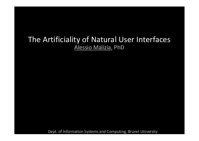 The Artificiality of Natural User Interfaces                    Alessio Malizia, PhD      Dept. of Information Systems and...