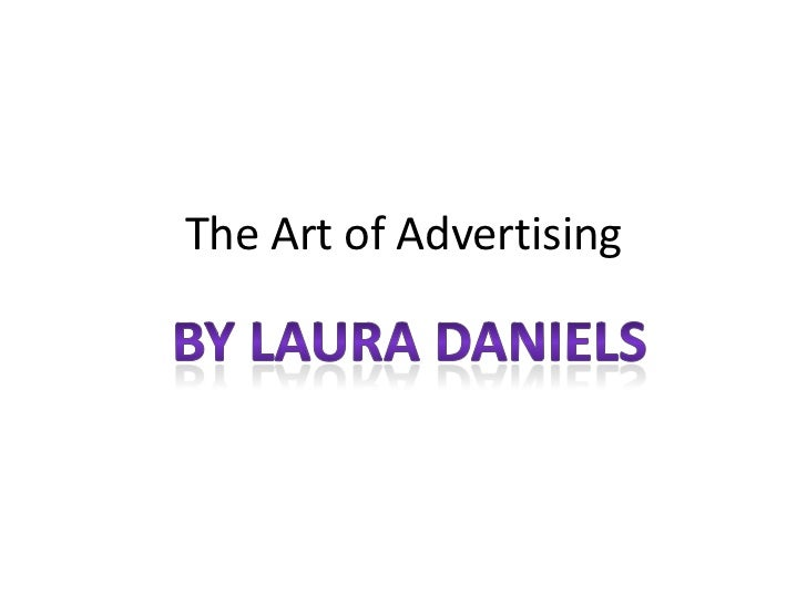 The Art of Advertising<br />By Laura Daniels<br />
