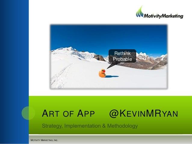 ART OF APP @KEVINMRYANMOTIVITY MARKETING, INC.RethinkProbable