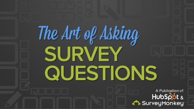 The Art of Asking A Publication of SURVEY QUESTIONS &