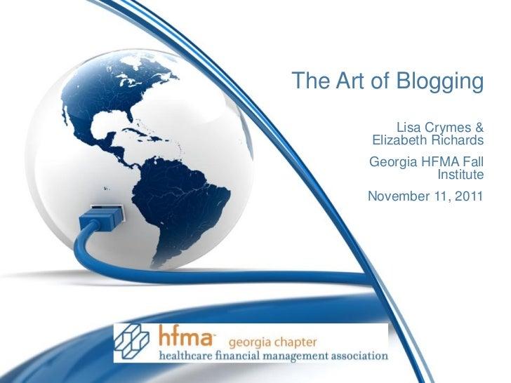 The Art of Blogging           Lisa Crymes &       Elizabeth Richards       Georgia HFMA Fall                 Institute    ...