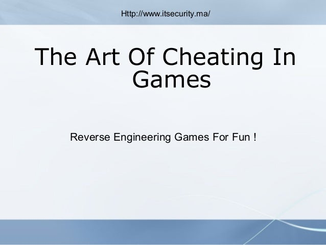 The Art Of Cheating In Games Reverse Engineering Games For Fun ! Http://www.itsecurity.ma/