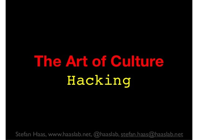 The Art of CultureHackingStefan Haas, www.haaslab.net, @haaslab, stefan.haas@haaslab.net