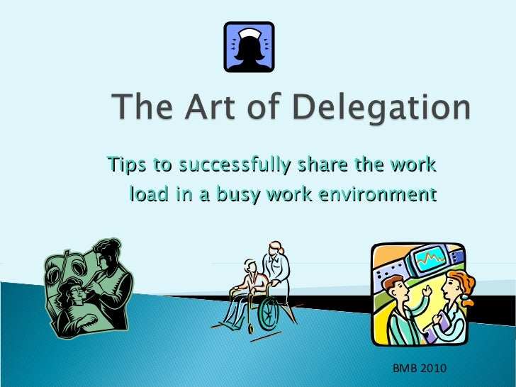 Tips to successfully share the work load in a busy work environment BMB 2010