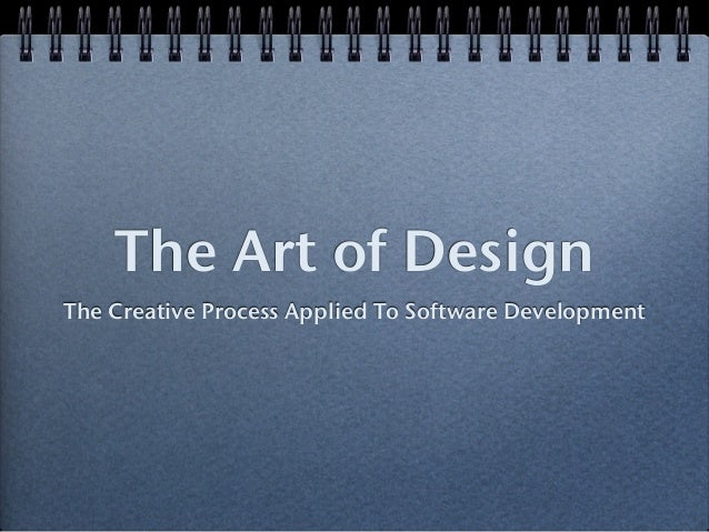 The Art of DesignThe Creative Process Applied To Software Development