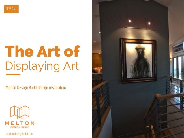 The Art of Displaying Art Melton Design Build design inspiration DESIGN meltondesignbuild.com